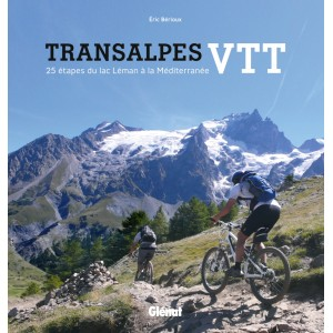 Transalpes VTT. 25 étapes du Léman à la Méditerranée